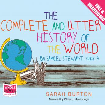 Complete and Utter History of the World by Samuel Stewart Aged 9, Sarah Burton