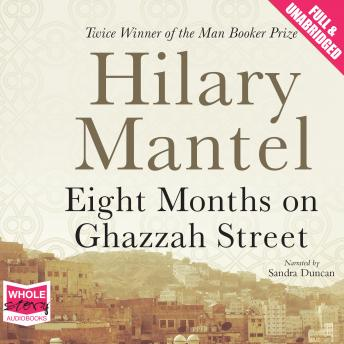 Eight Months on Ghazzah Street, Hilary Mantel