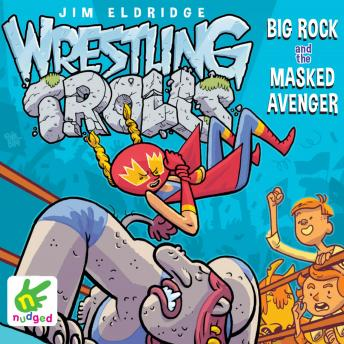 Wrestling Trolls: Big Rock and the Masked Avenger, Jim Eldridge