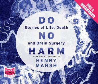 Do No Harm: Stories of Life, Death and Brain Surgery, Henry Marsh