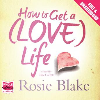 How to Get a (Love) Life, Rosie Blake