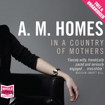 In a Country of Mothers, A.M. Homes