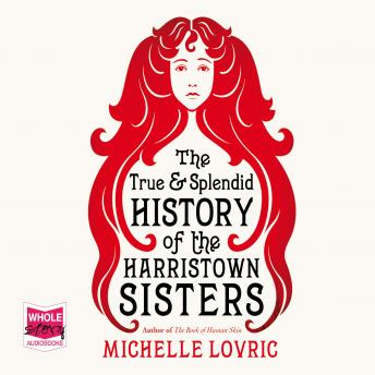 True and Splendid History of the Harristown Sisters, Michelle Lovric