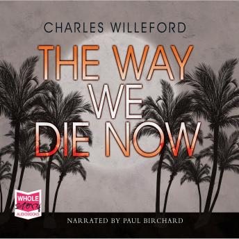 Way We Die Now, Charles Willeford