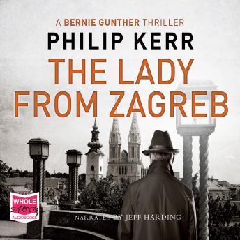 The Lady from Zagreb: A Bernie Gunther Novel