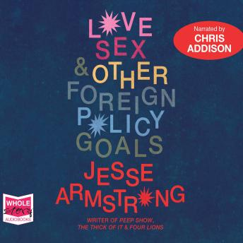 Love, Sex and Other Foreign Policy Goals, Jesse Armstrong