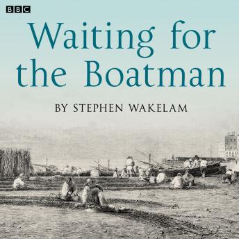 Waiting For The Boatman: A BBC Radio 4 dramatisation, Stephen Wakelam
