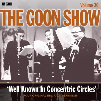The Goon Show: Volume 30: Well Known In Concentric Circles
