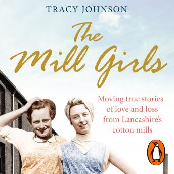 Mill Girls: Moving true stories of love and loss from inside Lancashire's cotton mills sample.