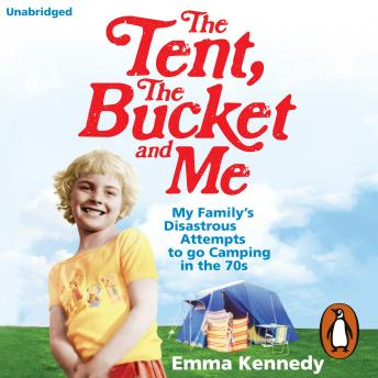 Tent, the Bucket and Me, Emma Kennedy
