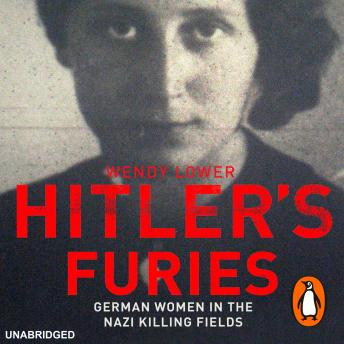 Hitler's Furies: German Women in the Nazi Killing Fields, Wendy Lower
