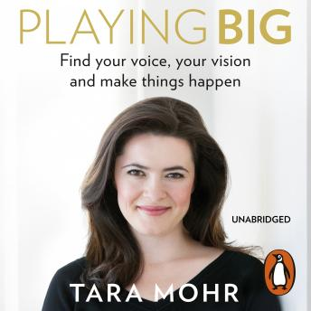 Playing Big: Find your voice, your vision and make things happen, Tara Mohr