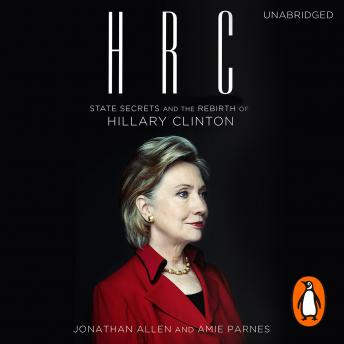 HRC: State Secrets and the Rebirth of Hillary Clinton, Amie Parnes, Jonathan Allen