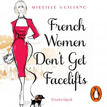 French Women Don't Get Facelifts: Aging with Attitude, Mireille Guiliano