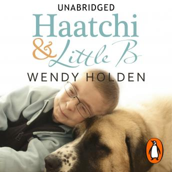 Haatchi and Little B, Wendy Holden