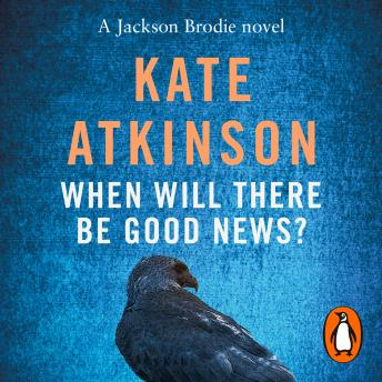 Download When Will There Be Good News?: (Jackson Brodie) by Kate Atkinson