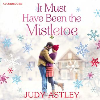 It Must Have Been the Mistletoe: A hilarious, heart-warming read for the Christmas holidays, Judy Astley