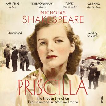 Priscilla: The Hidden Life of an Englishwoman in Wartime France, Nicholas Shakespeare