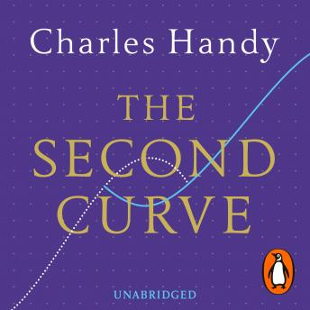 Second Curve: Thoughts on Reinventing Society, Charles Handy
