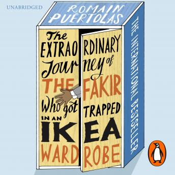Extraordinary Journey of the Fakir who got Trapped in an Ikea Wardrobe, Romain Puertolas