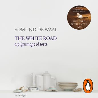 White Road: a pilgrimage of sorts, Edmund de Waal