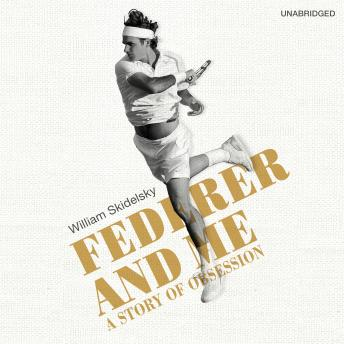 Federer and Me: A Story of Obsession, William Skidelsky