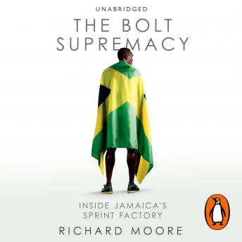 Download Bolt Supremacy: Inside Jamaica's Sprint Factory by Richard Moore