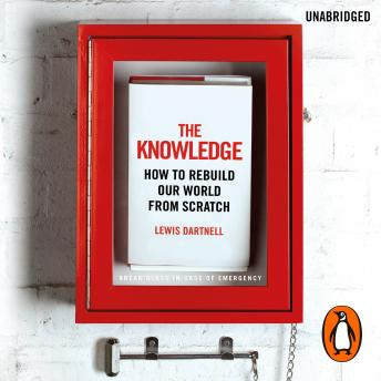 Knowledge: How to Rebuild our World from Scratch, Lewis Dartnell