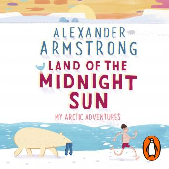 Download Land of the Midnight Sun: My Arctic Adventures by Alexander Armstrong