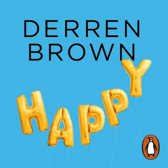 Happy: Why More or Less Everything is Absolutely Fine, Derren Brown