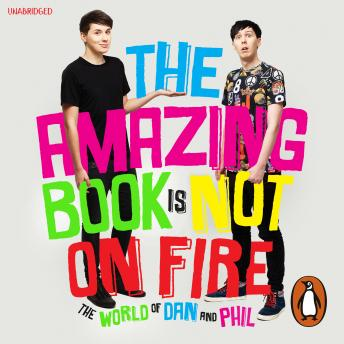 Amazing Book is Not on Fire: The World of Dan and Phil, Phil Lester, Dan Howell
