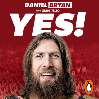 Download Yes!: My Improbable Journey to the Main Event of Wrestlemania by Daniel Bryan