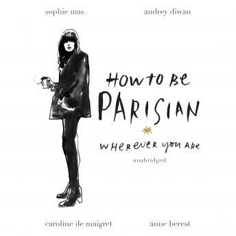 Download How To Be Parisian: Wherever You Are by Anne Berest, Audrey Diwan, Caroline De Maigret, Sophie Mas