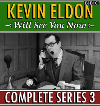 Kevin Eldon Will See You Now : Series 3: The BBC Radio 4 sketch show