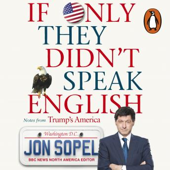 If Only They Didn't Speak English: Notes From Trump's America, Jon Sopel