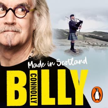 Download Made In Scotland: My Grand Adventures in a Wee Country by Billy Connolly