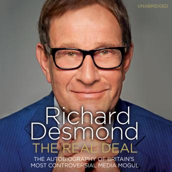 Real Deal: The Autobiography of Britain's Most Controversial Media Mogul, Richard Desmond