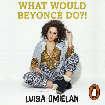 What Would Beyoncé Do?!, Luisa Omielan