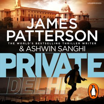 Private Delhi: (Private 13), Ashwin Sanghi, James Patterson