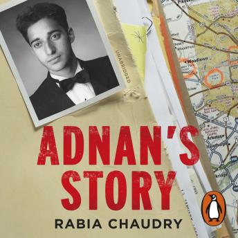 Adnan's Story: The Case That Inspired the Podcast Phenomenon Serial, Rabia Chaudry
