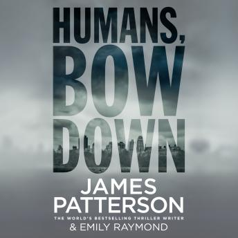 Humans, Bow Down, James Patterson