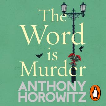 Word Is Murder: The bestselling mystery from the author of Magpie Murders - you've never read a crime novel quite like this, Anthony Horowitz
