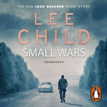 Small Wars: (The new Jack Reacher short story), Lee Child