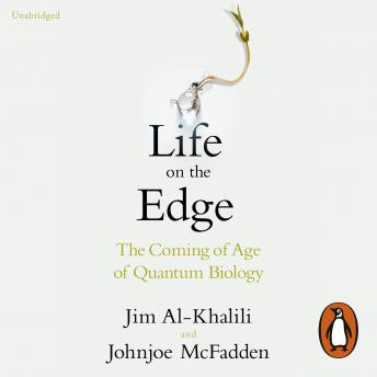 Download Life on the Edge: The Coming of Age of Quantum Biology by Johnjoe McFadden, Jim Al-Khalili