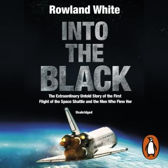 Into the Black: The electrifying true story of how the first flight of the Space Shuttle nearly ended in disaster, Rowland White