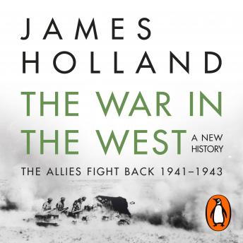 Download War in the West: A New History: Volume 2: The Allies Fight Back 1941-43 by James Holland