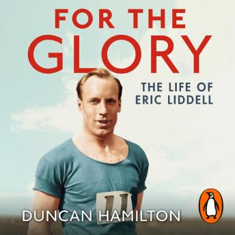 For the Glory: The Life of Eric Liddell, Duncan Hamilton