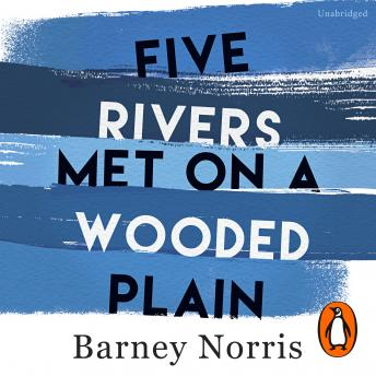 Five Rivers Met on a Wooded Plain, Barney Norris