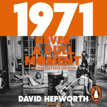 1971 - Never a Dull Moment: Rock's Golden Year, David Hepworth