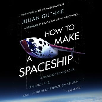 How to Make a Spaceship: A band of renegades, an epic race and the birth of private space flight, Richard Branson, Stephen Hawking